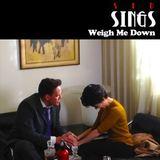 Sid Sings - Weigh Me Down