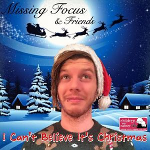 Missing Focus - I Can't Believe It's Christmas