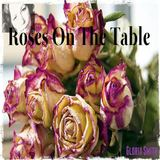 Gloria Glo Smith  - ROSES ON THE TABLE
