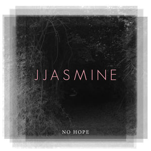 JJASMINE - Intro/No Hope