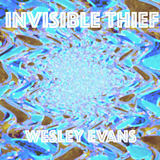 Wesley Evans - Invisible Thief