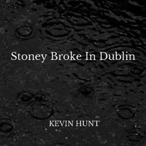 Kevin Hunt - Stoney broke in Dublin