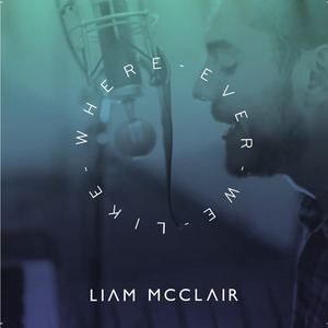 Liam McClair - Where Ever We Like