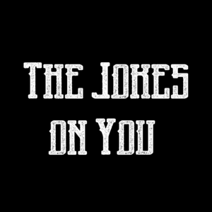 The Phloozies - The Jokes on You