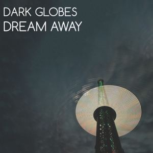 Dark Globes - Dream Away