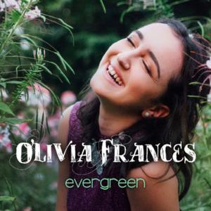 Olivia Frances - Evergreen