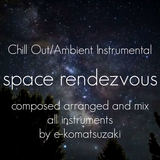 e-komatsuzaki(inst) - space rendezvous(Original ChillOut/Ambient Instrumental)