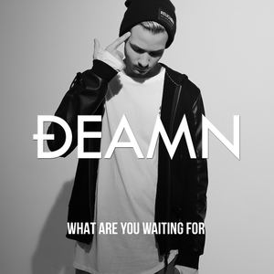 DEAMN - DEAMN - What Are You Waiting For