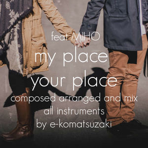 e-komatsuzaki(feat Vocal) - my place your place feat MIHO(Original Pop Ballad EDM Remix)