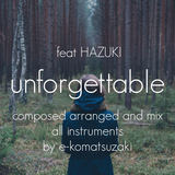 e-komatsuzaki(feat Vocal) - unforgettable feat HAZUKI(Original Pop Ballad EDM Remix)