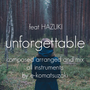 e-komatsuzaki(feat Vocal) - unforgettable feat HAZUKI(Original Pop Ballad EDM Remix)