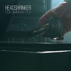 Headshrinker - Columbian Flu