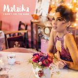 Malaika - I Don't Feel The Same