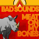 Bad Sounds - Meat On My Bones