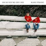 Kane Strang - Oh So You're Off I See
