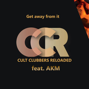 CULT CLUBBERS RELOADED - Get away from it (feat AKM)