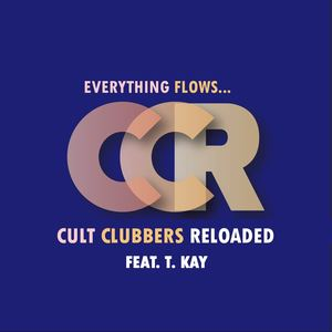 CULT CLUBBERS RELOADED - Everything flows (feat T.Kay)