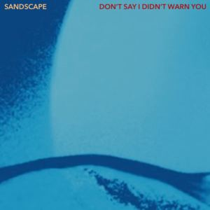 SANDSCAPE - Don't Say I Didn't Warn You