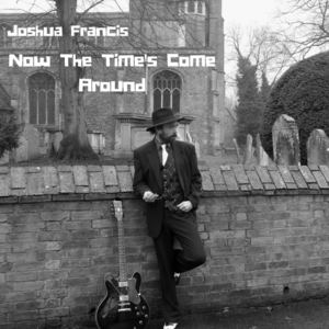 Joshua Francis - Now The Time's Come Around