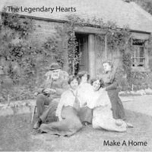 The Legendary Hearts - Make A Home