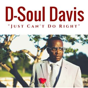 D-Soul Davis - Just Can't Do Right