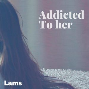 Lams - Addicted to her