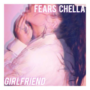 Fears Chella - Girlfriend