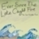 Ever Since The Lake Caught Fire - The Sea