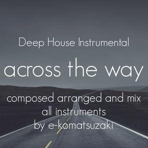 e-komatsuzaki(inst) - across the way(Original Deep House Instrumental)
