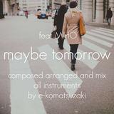 e-komatsuzaki(feat Vocal) - maybe tomorrow feat MIHO(Original Dance POP EDM Remix)