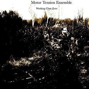 Motor Tension Ensemble - Working Class Zero