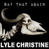 Lyle Christine - Say That Again