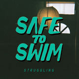 Safe To Swim - Struggling
