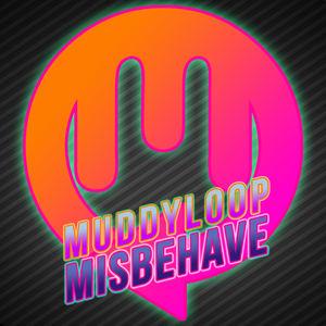MUDDYLOOP - Misbehave