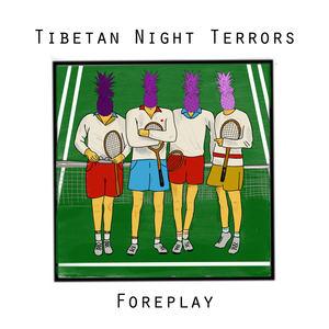 Tibetan Night Terrors  - Foreplay