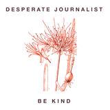 Desperate Journalist - Be Kind