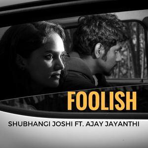 Shubhangi Joshi - Foolish