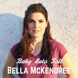 Bella McKendree - Baby Lets Fall