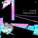 GØSPEL - Your Thoughts