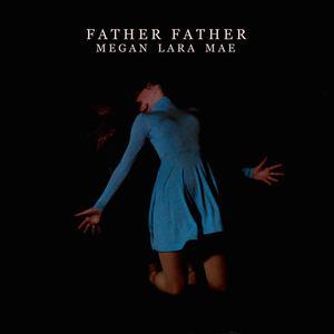 Megan Lara Mae - Father Father