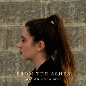 Megan Lara Mae - From The Ashes