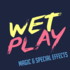Wet Play - Magic & Special Effects