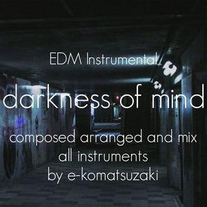 e-komatsuzaki(inst) - darkness of mind(Oirginal EDM/Industrial Instrumental)
