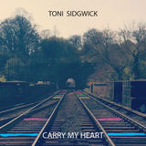 Toni Sidgwick - Carry My Heart