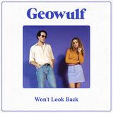 Geowulf - Won't Look Back