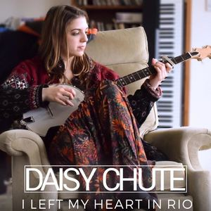 Daisy Chute - I Left My Heart in Rio
