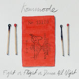 Kommode - Fight Or Flight Or Dance All Night