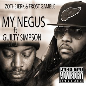 ZotheJerk & Frost Gamble - My Negus ft Guilty Simpson (radio edit)