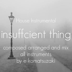 e-komatsuzaki(inst) - insufficient thing(Original House Instrumental)
