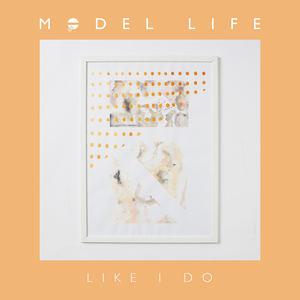 Model Life - Like I Do